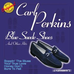 Carl Perkins wrote Blue Suede Shoes and became the King of Rockabilly music.