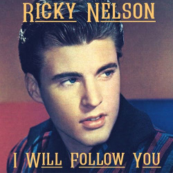 Ricky Nelson's cover of I Will Follow You.