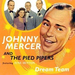 Johnny Mercer wrote the song Dream in 1944.