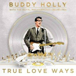 Buddy Holly songs featuring True Love Ways from 1958.